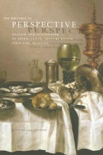 Grootenboer, Hanneke The Rhetoric of Perspective - Realism and Illusionism in Seventeenth-Century Dutch Still-Life Painting