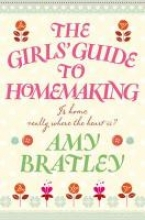 Bratley, Amy The Girl's Guide to Homemaking