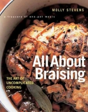 Stevens, Molly All About Braising - The Art of Uncomplicated Cooking