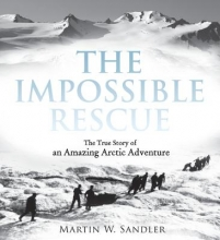 Sandler, Martin W. The Impossible Rescue