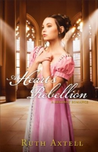 Axtell, Ruth A Heart`s Rebellion
