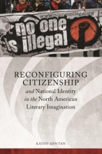 Tan, Kathy-ann Reconfiguring Citizenship and National Identity in the North American Literary Imagination