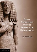 Donohue, A. A. Greek Sculpture and the Problem of Description