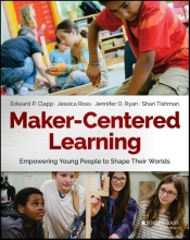Edward P. Clapp,   Jessica Ross,   Jennifer O. Ryan,   Shari Tishman Maker-Centered Learning