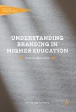 Lowrie, Anthony Understanding Branding in Higher Education