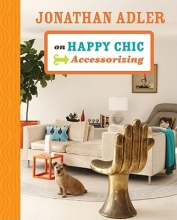 Adler, Jonathan Jonathan Adler on Happy Chic Accessorizing