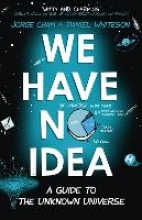 Jorge Cham,   Daniel Whiteson We Have No Idea