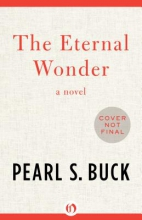 Buck, Pearl S. The Eternal Wonder