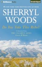 Woods, Sherryl Do You Take This Rebel?