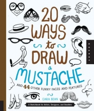 Bean, Cara 20 Ways to Draw a Mustache and 44 Other Funny Faces and Features