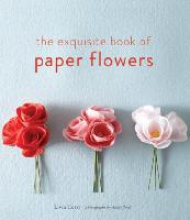 Livia Cetti The Exquisite Book of Paper Flowers