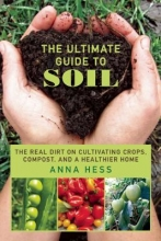 Hess, Anna The Ultimate Guide to Soil