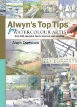 Crawshaw, Alwyn Alwyn`s Top Tips for Watercolour Artists