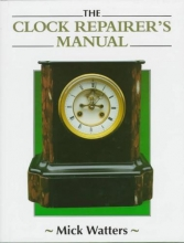 Watters, Mick Clock Repairer`s Manual