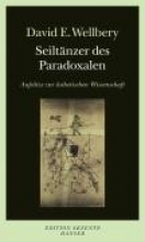 Wellbery, David E. Seiltänzer des Paradoxalen