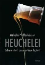 Pfaffenhausen, Wilhelm Heuchelei - Schmierstoff unserer Gesellschaft