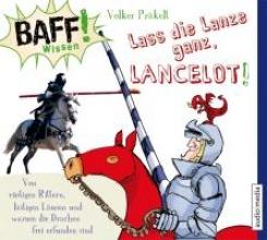 Präkelt, Volker BAFF! Wissen - Lass die Lanze ganz, Lancelot!
