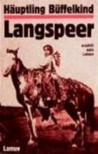 Büffelkind Langspeer, Häuptling Huptling Bffelkind Langspeer erzhlt sein Leben
