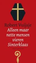 Robert  Vuijsje Alleen maar nette mensen vieren Sinterklaas