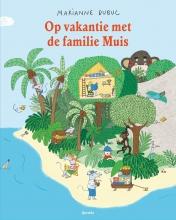Marianne  Dubuc Op vakantie met de familie Muis
