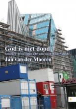 Jan van der Mooren God is niet dood