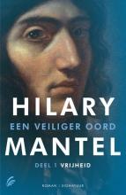 Hilary  Mantel Een veiliger oord 1 : Vrijheid