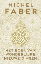 Michel  Faber Het boek van wonderlijke nieuwe dingen