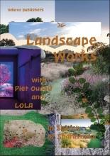 Joep Vossebeld Fabian de Kloe  Peter Veenstra, Landscape Works with Piet Oudolf and Lola