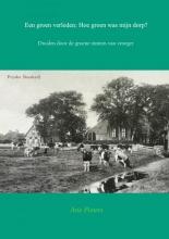 Arie  Pieters Een groen verleden: Hoe groen was mijn dorp?