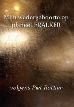 Piet Rottier , Mijn wedergeboorte op planeet ERALKER, volgens Piet Rottier