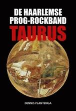 Dennis Plantenga , De Haarlemse prog-rockband Taurus