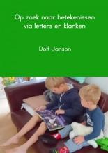 Dolf Janson , Op zoek naar betekenissen via letters en klanken