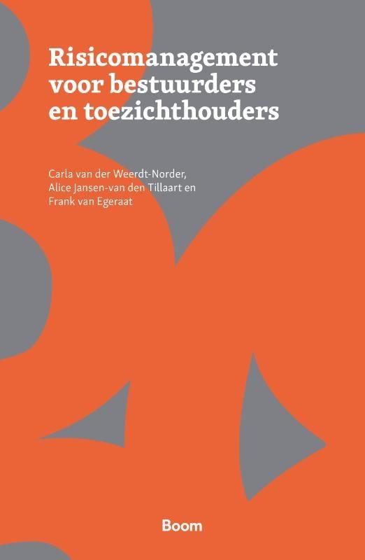 Carla van der Weerdt-Norder, Alice Jansen-van den Tillaart, Frank van Egeraat,Risicomanagement voor toezichthouders en bestuurders