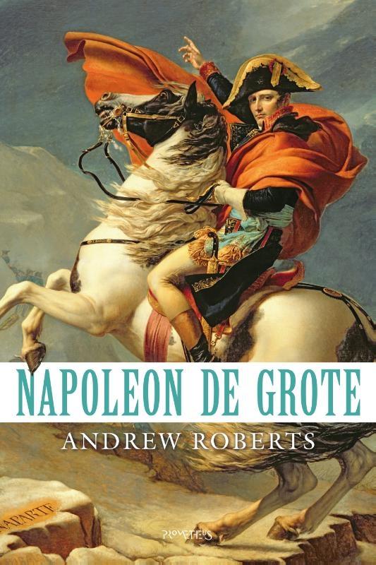 Andrew Roberts,Napoleon de Grote