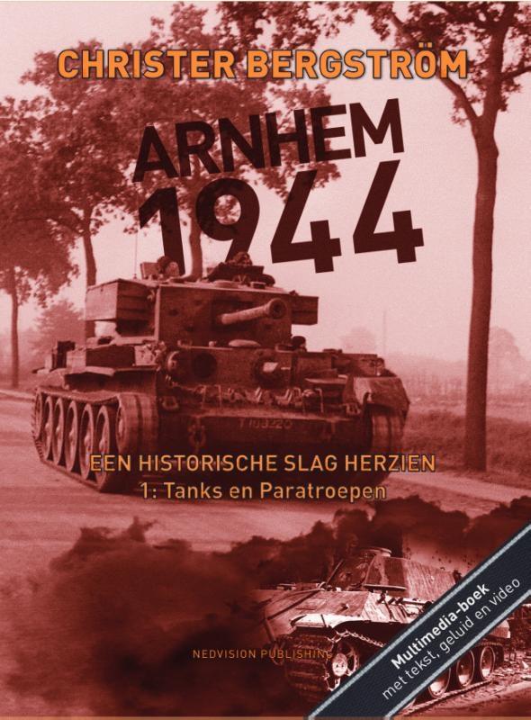 Christer Bergstrom,Arnhem 1944, een historische slag herzien 1: Tanks en Paratroepen