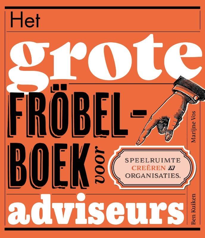 Ben Kuiken, Marijne Vos,Het grote fröbelboek voor adviseurs
