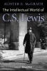 McGrath, Alister E.,The Intellectual World of C. S. Lewis