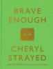 Strayed, Cheryl,Brave Enough