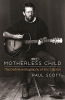 Paul  Scott,Motherless Child - The Definitive Biography of Eric Clapton