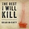 McGinty, Brian,The Rest I Will Kill