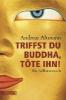 Altmann, Andreas,Triffst du Buddha, töte ihn!