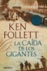 Follett, Ken,La caída de los gigantes