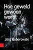 Jörg  Baberowski ,Hoe geweld gewoon wordt