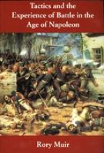 Muir, Rory Tactics and the Experience of Battle in the Age of Napoleon