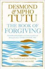 Archbishop Desmond Tutu,   Mpho Tutu The Book of Forgiving