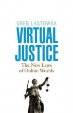 Lastowka, Greg Virtual Justice - The New Laws of Online World