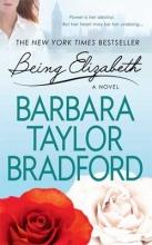 Bradford, Barbara Taylor Being Elizabeth
