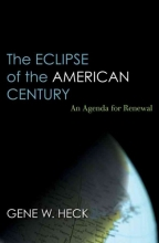 Gene W. Heck The Eclipse of the American Century