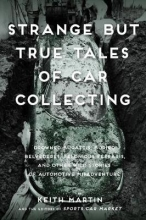 Martin, Keith Strange But True Tales of Car Collecting