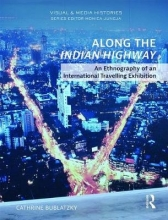 Cathrine (Assistant Professor, Department of Visual and Media Anthropology, Heidelberg Centre for Transcultural Studies, Germany) Bublatzky Along the Indian Highway
